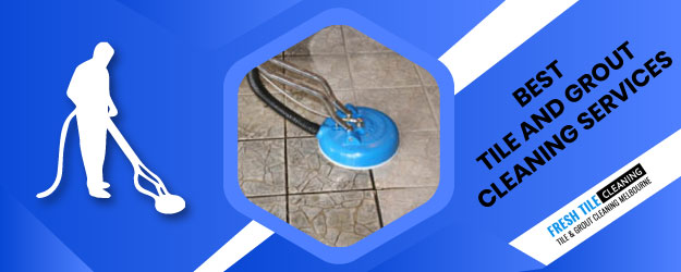 Best Tile and Grout  Cleaning Service